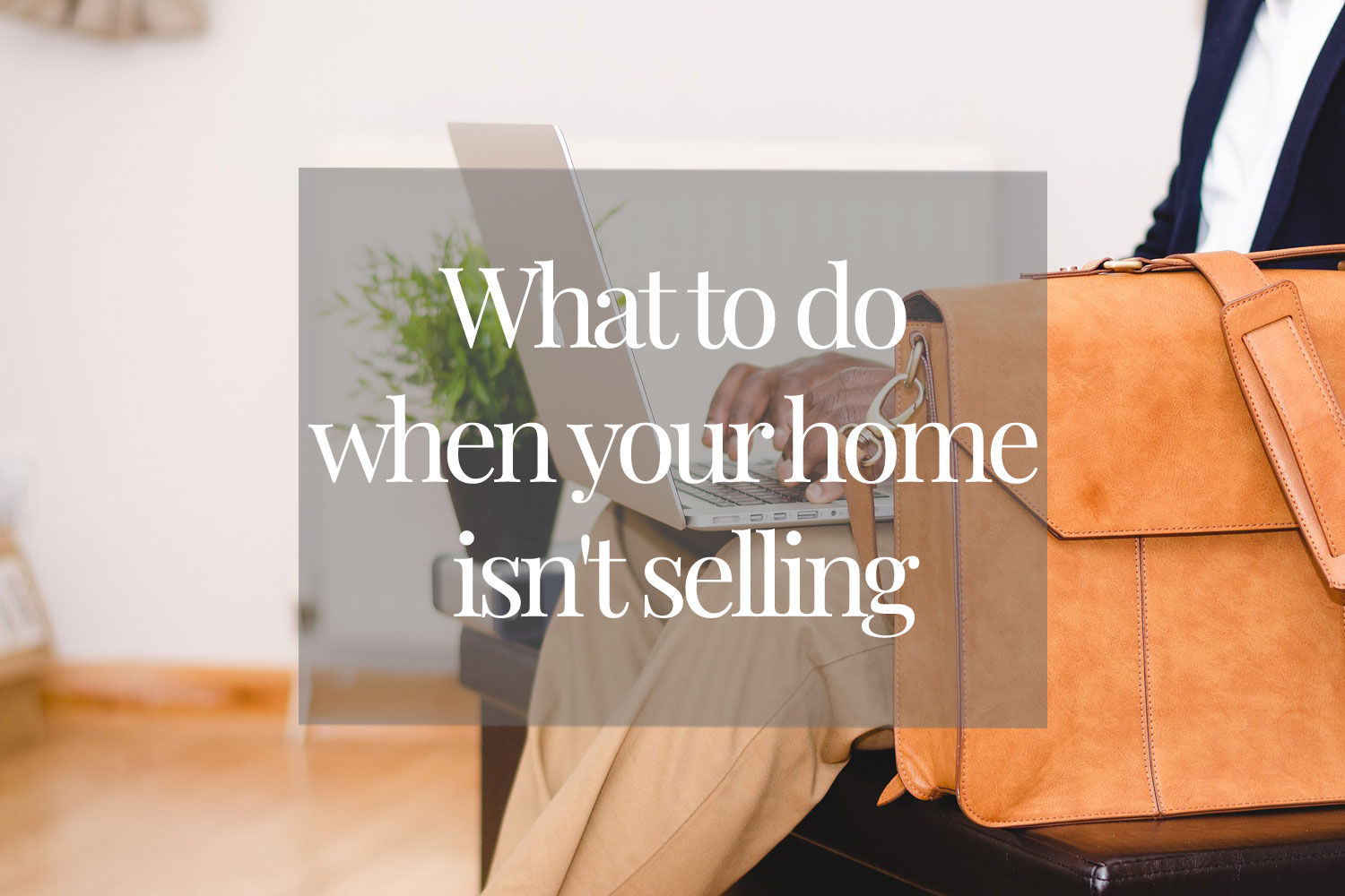 what-to-do-when-your-home-isnt-selling