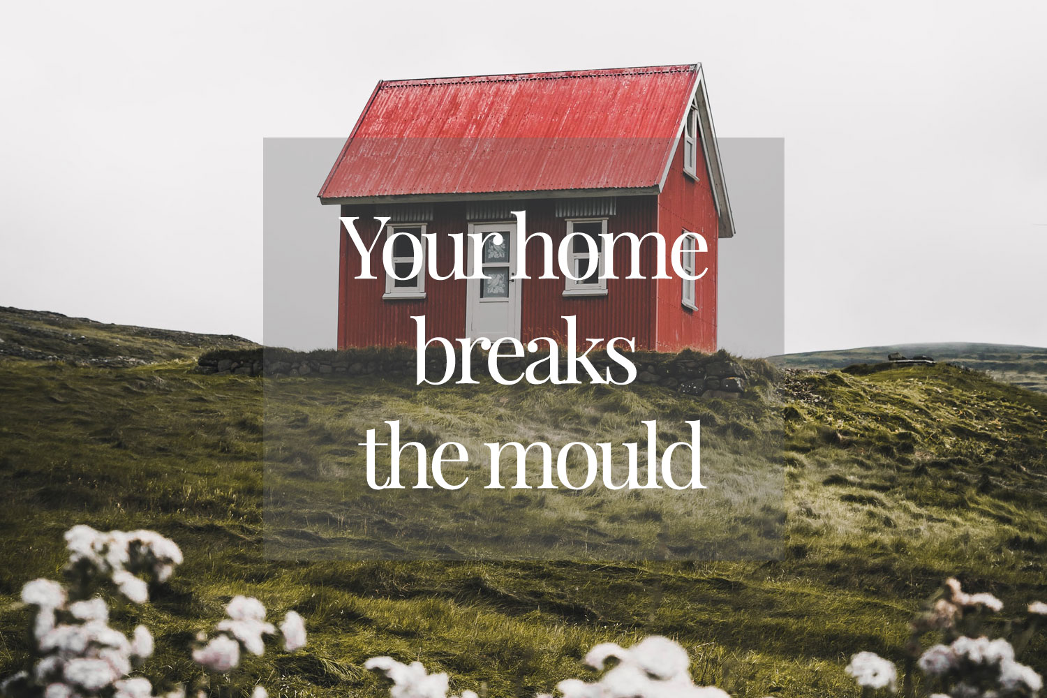 your-home-breaks-the-mould